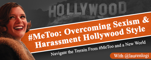 #MeToo:  Overcoming Sexism and Harassment Hollywood Style / Lauren LoGiudice